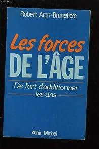 Les Forces de l'âge : De l'art d'additionner les ans par Robert Aron-Brunetière