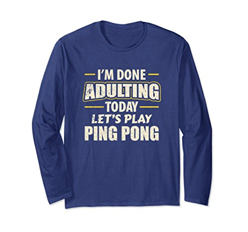 Unisex I'm Done Adulting Today let's Play Ping Pong L/S T-Shirt Small Navy