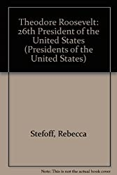 Theodore Roosevelt: 26th President of the United States (Presidents of the United States)