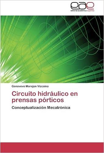 Circuito hidráulico en prensas pórticos: Conceptualización Mecatrónica (Spanish Edition) (Spanish)