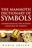 img - for THE MAMMOTH DICTIONARY OF SYMBOLS: UNDERSTANDING THE HIDDEN LANGUAGE OF SYMBOLS. book / textbook / text book