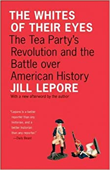 The Whites of Their Eyes: The Tea Party's Revolution and the Battle over American History (New in Paper) (Public Square)