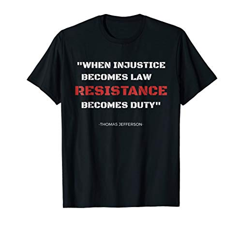 When Injustice Becomes Law Thomas Jefferson Quote T-Shirt