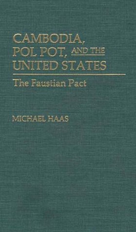 Cambodia, Pol Pot, and the United States: The Faustian Pact (Leaders; 7) (The United States And Cambodia)