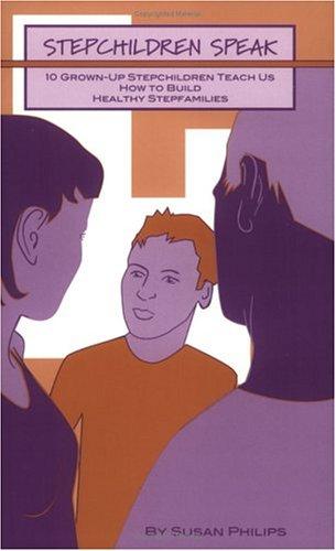 Stepchildren Speak: 10 Grown-Up Stepchildren Teach Us How to Build Healthy Stepfamilies pdf
