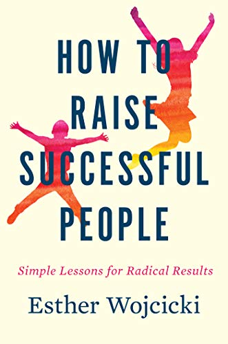How to Raise Successful People: Simple Lessons for Radical Results