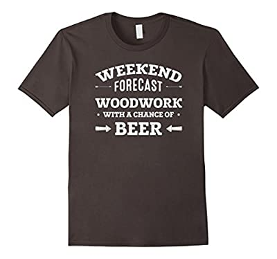 Weekend Forecast Woodwork with a Chance of Beer Funny Shirt