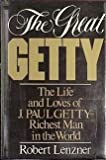 img - for The Great Getty: The Life and Loves of J. Paul Getty - Richest Man in the World Reprint edition by Lenzner, Robert (1986) Hardcover book / textbook / text book