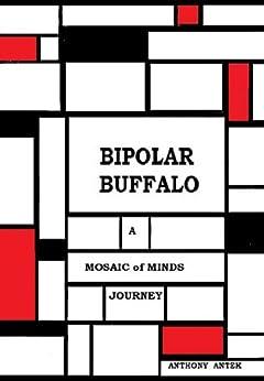 BIPOLAR BUFFALO: - A Mosaic of Minds Journey by [Antek, Anthony]