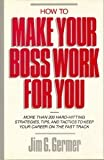 How to Make Your Boss Work for You, Jim G. Germer, 1556234171