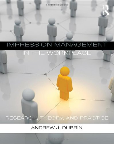 Impression Management in the Workplace: Research, Theory and Practice