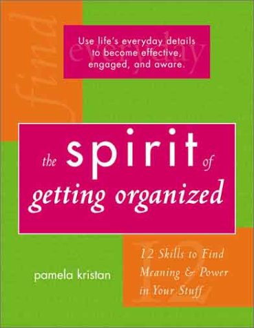 Download The Spirit of Getting Organized: 12 Skills to Find Meaning and Power in Your Stuff pdf epub