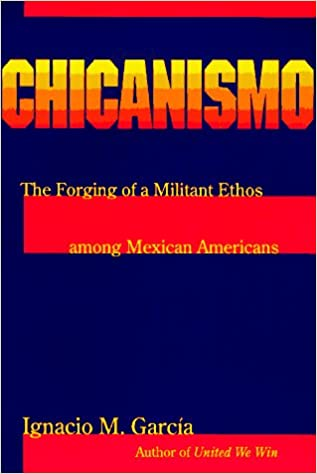 Chicanismo The Forging of a Militant Ethos among Mexican Americans