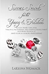 Success Secrets for the Young & Fabulous: Success secrets for your personal, professional & spiritual development with profiles of nine young, successful professionals by LaKesha Womack (2011-03-18) Paperback