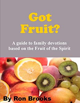 Got Fruit?: a guide to family devotions by [Brooks, Ron]