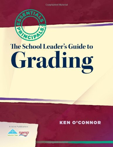 School Leader's Guide to Grading: Essentials for Principals Series
