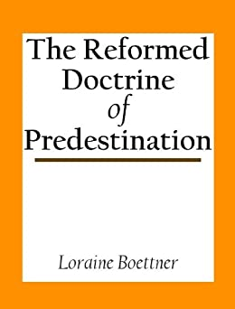 The Reformed Doctrine Of Predestination by [Boettner, Loraine]
