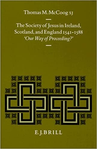 Download The Society of Jesus in Ireland, Scotland, and England 1541-1588: 'Our Way of Proceeding?' (Studies in Medieval and Reformation Traditions) (Studies in Medieval and Reformation Thought) PDF, azw (Kindle), ePub, doc, mobi