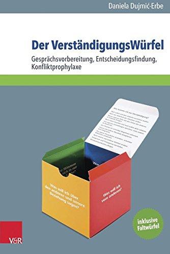 Der VerständigungsWürfel: Gesprächsvorbereitung, Entscheidungsfindung, Konfliktprophylaxe