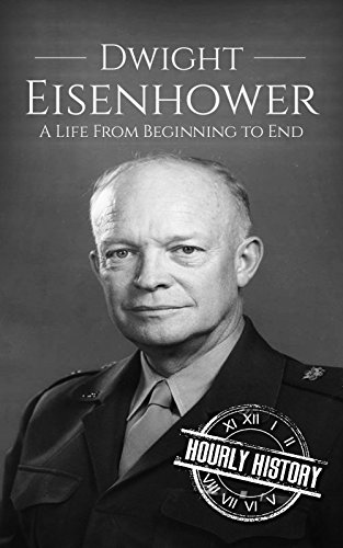 Dwight Eisenhower: A Life From Beginning to End (English Edition)