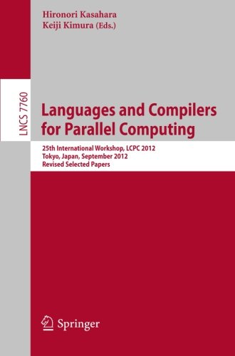 Languages and Compilers for Parallel Computing: 25th International Workshops, LCPC 2012, Tokyo, Japan, September 11-13,2012, Revised Selected Papers (Lecture Notes in Computer Science)