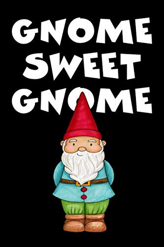 - Gnome Sweet Gnome: Gnome Journal   Gnome Notebook   Gnome Gifts For Women, Men Kids. Funny Gnome Gift for Gardeners and Knome Lovers