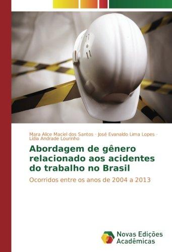 Abordagem de gênero relacionado aos acidentes do trabalho no Brasil: Ocorridos entre os anos de 2004 a 2013 (Portuguese Edition) pdf