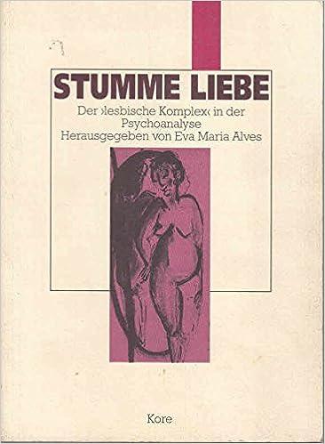 Alves, Eva-Maria (Hrsg.) - Stumme Liebe. Lesbischer Komplex Psychoanalyse.