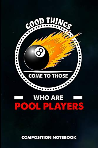Good Things Come to Those who Are Pool Players: Composition Notebook, Birthday Journal Gift for Billiard, Snooker Lovers to write on por M. Shafiq