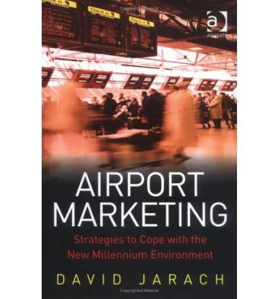 Read Online [(Airport Marketing: Strategies to Cope with the New Millennium Environment )] [Author: David Jarach] [Aug-2005] PDF