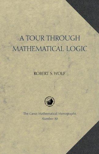 A Tour Through Mathematical Logic (Carus Mathematical Monographs)