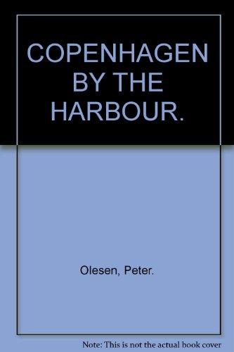 COPENHAGEN BY THE HARBOUR - PETER OLESEN (PHOTOGRAPHS BY PETER BAK RASMUSSEN)