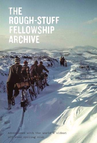 The Rough-Stuff Fellowship Archive: Adventures with the world's oldest off-road cycling club por Mark Hudson