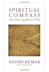 Spiritual Compass: The Three Qualities of Life by Satish Kumar (2007-11-01)