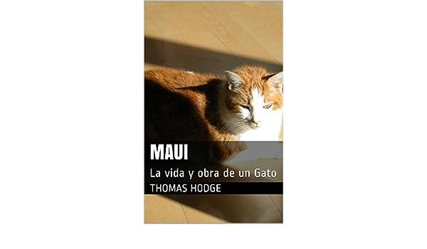 Amazon.com: Maui: La vida y obra de un Gato (Spanish Edition) eBook: Thomas Hodge: Kindle Store