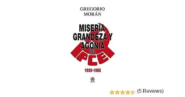 Grandeza, miseria y agonía del PCE. 1939 - 1985: 1939-1985 ...