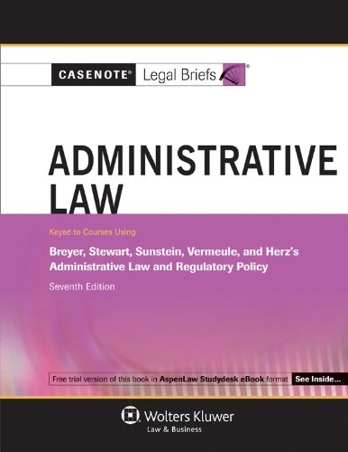 Casenote Legal Briefs: Administrative Law, Keyed to Breyer and Stewart, Seventh Edition