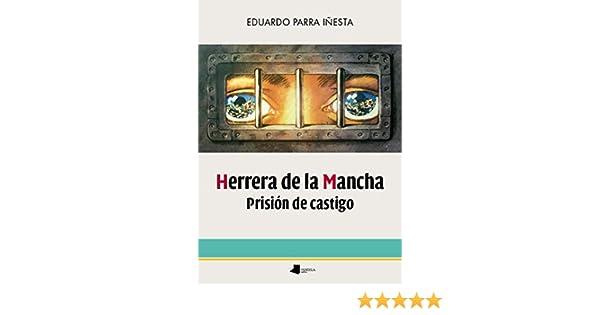 Herrera De La Mancha. Prisión De castigo: 224 Ensayo y Testimonio ...