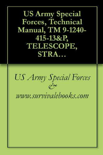 US Army Special Forces, Technical Manual, TM 9-1240-415-13&P, TELESCOPE, STRAIGHT: M145, (1240-01-411-6350), 2000 ()