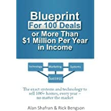 Blueprint for 100 Deals or More Than $1 Million Per Year in Income: The exact systems and technology to sell 100+ homes, every year after year ~  no matter the market