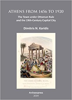 Book Athens from 1456 to 1920: The Town under Ottoman Rule and the 19th-Century Capital City
