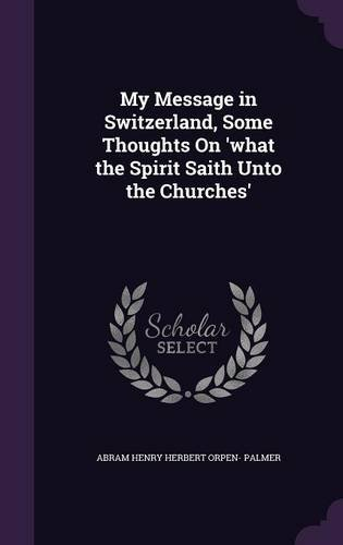 My Message in Switzerland, Some Thoughts on 'What the Spirit Saith Unto the Churches' pdf epub