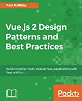 Vue.js 2 Design Patterns and Best Practices Front Cover