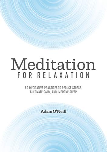 Meditation for Relaxation: 60 Meditative Practices to Reduce Stress, Cultivate Calm, and Improve Sle