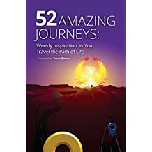 52 Amazing Journeys: Weekly Inspiration as You Travel the Path of Life (Volume 1)