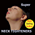 Natural Facelift Super Neck Tighteners That Rejuvenate the Neck and Diminish a Double Chin!