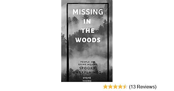 MISSING IN THE WOODS:: People are disappearing in the Woods  True Stories  of Strange Unexplained Disappearances