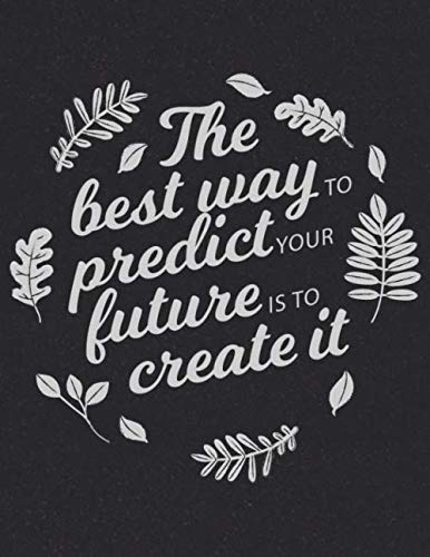 Academic Planner 2019-2020 - Motivational Quotes - The Best Way to Predict Your Future is to Create It: Plan your monthly/weekly schedule (August 2019-August 2020)