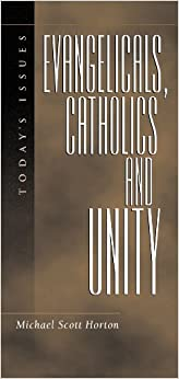 Evangelicals, Catholics and Unity (Today's Issues)