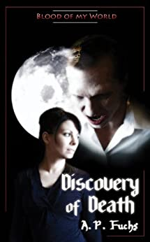 Discovery of Death (Blood of my World Novella One): A Paranormal Romance by [Fuchs, A.P.]